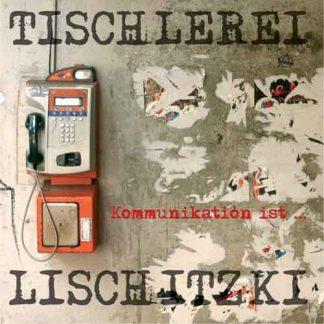 Cover: Tischlerei Lischitzki - Kommunikation ist..